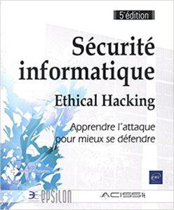 Securite informatique - Ethical Hacking - Apprendre attaque pour mieux se defendre
